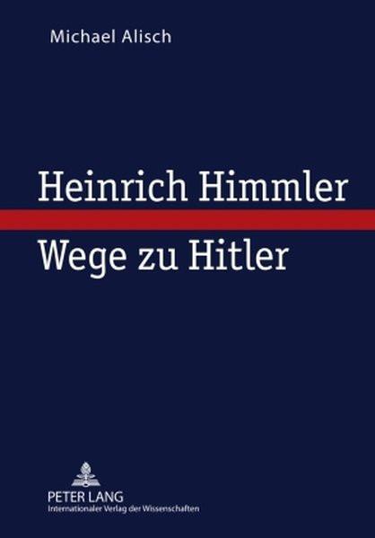 Heinrich Himmler - Wege zu Hitler