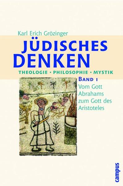Jüdisches Denken. Theologie - Philosophie - Mystik. Bd. 1: Vom Gott Abrahams zum Gott des Aristotele
