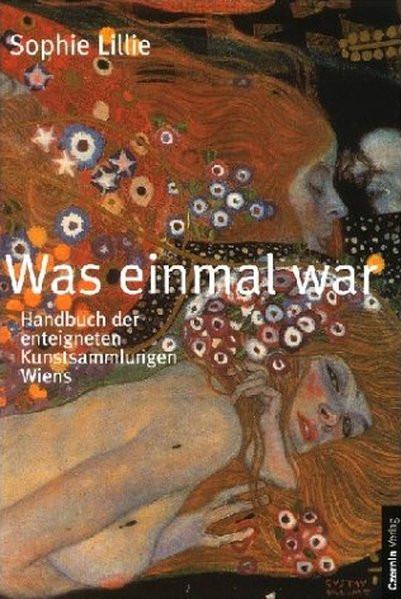 Was einmal war. Handbuch der enteigneten Kunstsammlungen Wiens