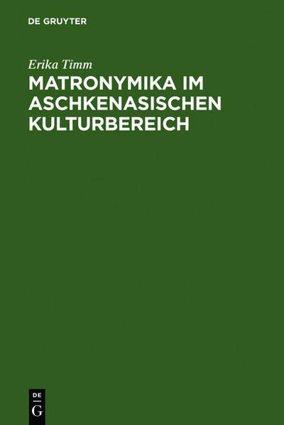Matronymika im aschkenasischen Kulturbereich. Ein Beitrag zur Mentalitäts- und Sozialgeschichte der