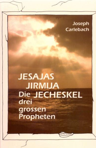 Jesajas - Jirmija - Jecheskel. Die drei großen Propheten