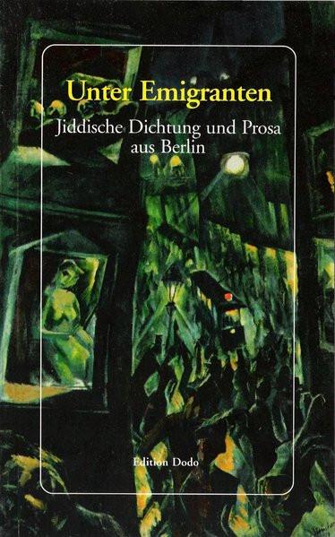 Unter Emigranten. Jiddische Dichtung und Prosa aus Berlin