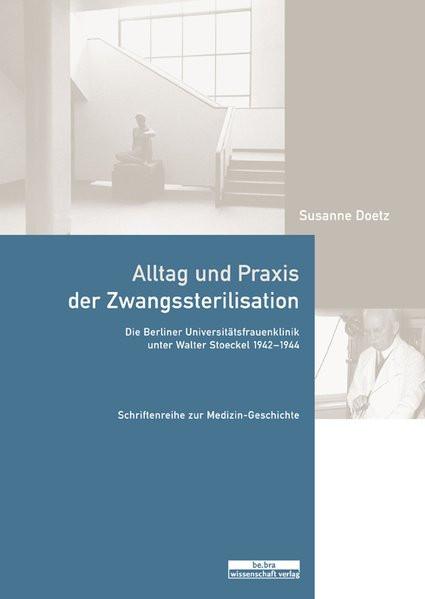 Alltag und Praxis der Zwangssterilisation