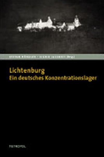 Die Lichtenburg. Ein deutsches Konzentrationslager