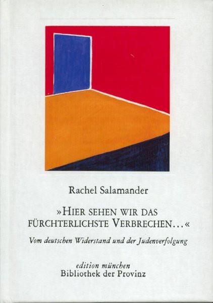 """""""Hier sehen wir das fürchterlichste Verbrechen..""""'. Vom deutschen Widerstand und der Judenverfolgung"""