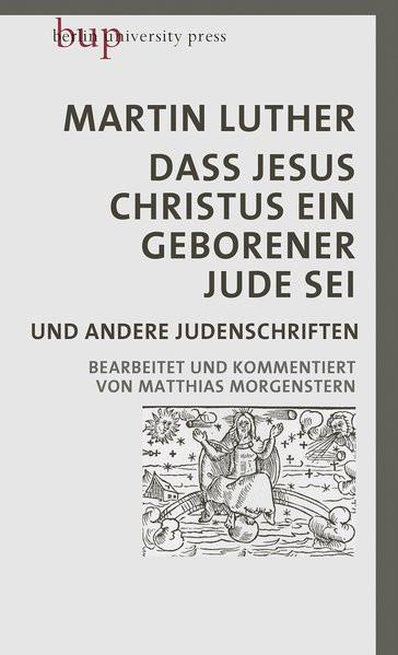Dass Jesus Christus ein geborener Jude sei und andere Judenschriften