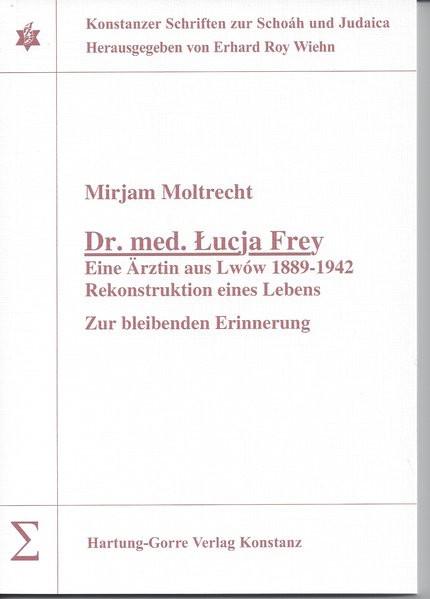 Dr. med. Lucja Frey. Eine Ärztin aus Lwów 1889-1942. Rekonstruktion eines Lebens