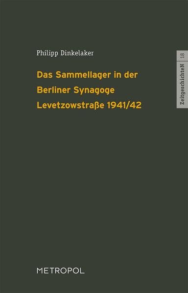 Das Sammellager in der Berliner Synagoge Levetzowstraße 1941/42