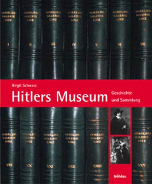 """Hitlers Museum. Die Fotoalben Gemäldegalerie Linz: Bestand und Geschichte der Gemäldesammlung des """"F"""