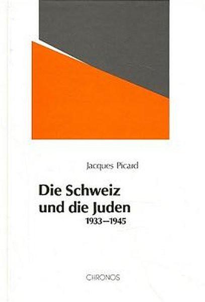 Die Schweiz und die Juden 1933-1945. Schweizerischer Antisemitismus, jüdische Abwehr und internation