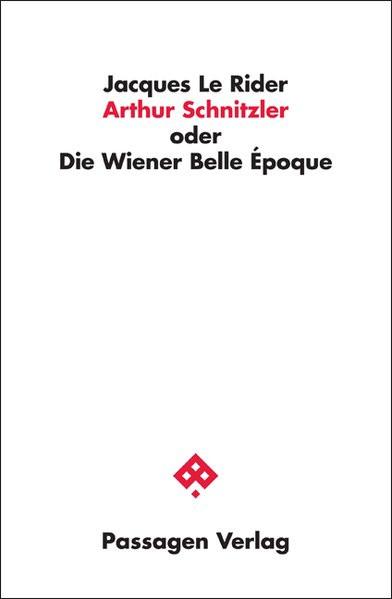 Arthur Schnitzler oder Die Wiener Belle Époque