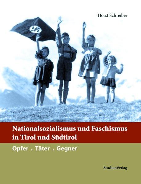 Nationalsozialismus und Faschismus in Tirol und Südtirol