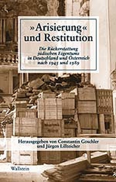 """""""Arisierung und Restitution"""". Die Rückerstattung jüdischen Eigentums in Deutschland und Österreich n"""
