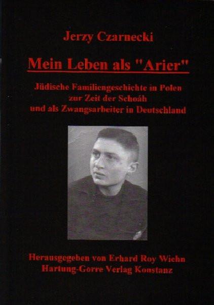"""Mein Leben als """"Arier"""". Jüdische Familiengeschichte in Polen zur Zeit der Schoah und als Zwangsarbei"""
