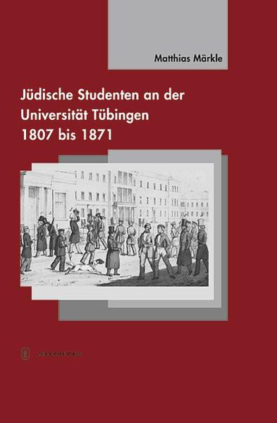 Jüdische Studenten an der Universität Tübingen 1807 bis 1871