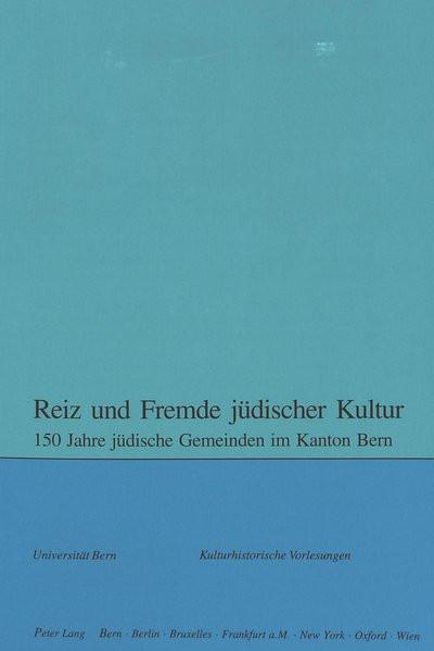 Reiz und Fremde jüdischer Kultur. 150 Jahre jüdische Gemeinden im Kanton Bern