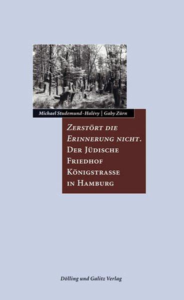 Zerstört die Erinnerung nicht. Der Jüdische Friedhof Königstraße
