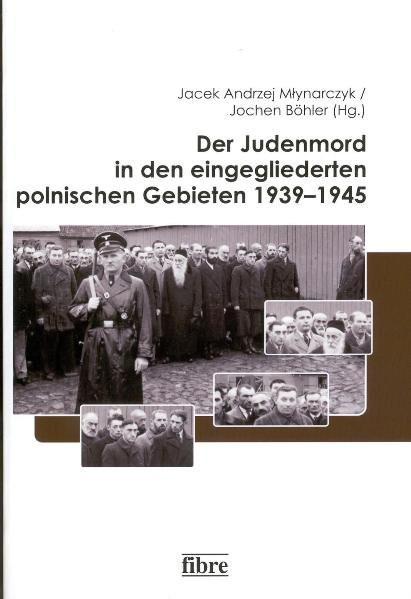 Der Judenmord in den eingegliederten polnischen Gebieten 1939-1945