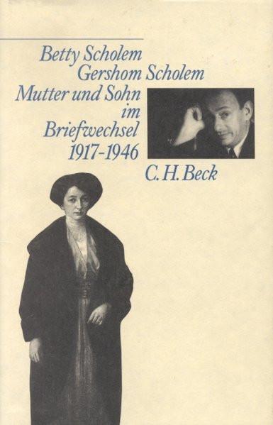 Betty Scholem/Gershom Scholem. Mutter und Sohn im Briefwechsel 1917-1946