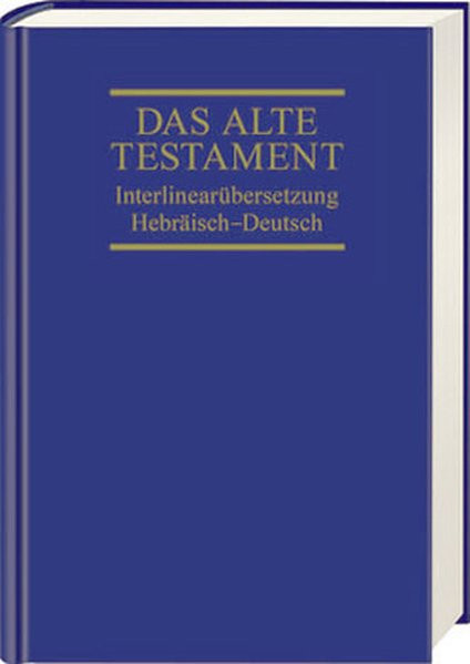 Das Alte Testament. Interlinearübersetzung Hebräisch-Deutsch