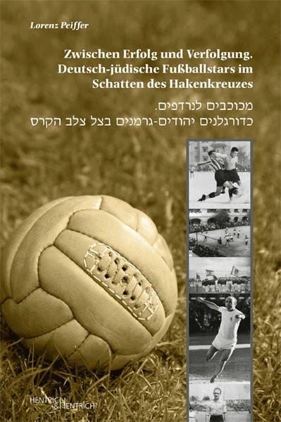 Zwischen Erfolg und Verfolgung. Deutsch-jüdische Fußballstars im Schatten des Hakenkreuzes