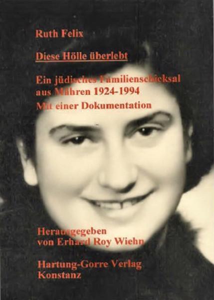 Diese Hölle überlebt. Ein jüdisches Familienschicksal aus Mähren 1924-1994