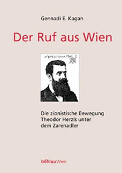 Der Ruf aus Wien. Die zionistische Bewegung Theodor Herzls unter dem Zarenadler
