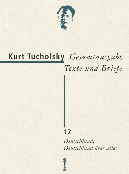 Gesamtausgabe Texte und Briefe. Bd. 12: Deutschland, Deutschland über alles