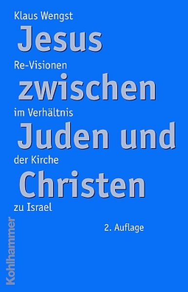 Jesus zwischen Juden und Christen. Re-Visionen im Verhältnis der Kirche zu Israel