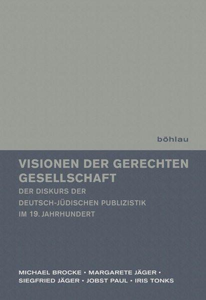 Visionen der gerechten Gesellschaft - Der Diskurs der deutsch-jüdischen Publizistik im 19. Jahrhunde