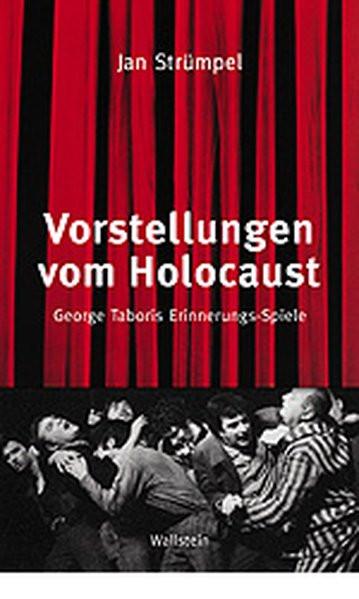 Vorstellungen vom Holocaust. George Taboris Erinnerungs-Spiele