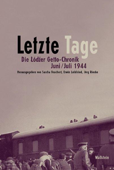 Letzte Tage. Die Lodzer Getto-Chronik Juni/Juli 1944