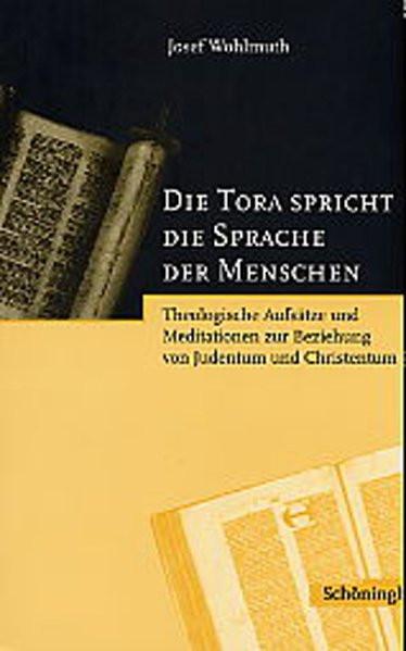 """""""Die Tora spricht die Sprache der Menschen"""". Theologische Aufsätze und Meditationen zur Beziehung vo"""