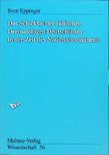 Das Schicksal der jüdischen Dermatologen Deutschlands in der Zeit des Nationalsozialismus