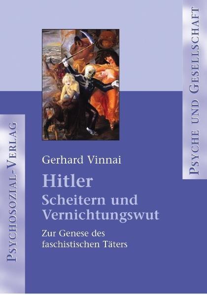 Hitler - Scheitern und Vernichtungswut. Zur Genese des faschistischen Täters