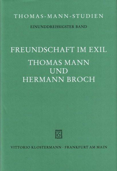 Freundschaft im Exil. Thomas Mann und Hermann Broch