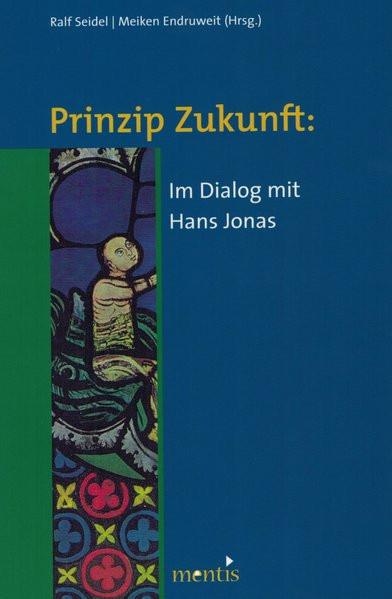 Prinzip Zukunft: Im Dialog mit Hans Jonas