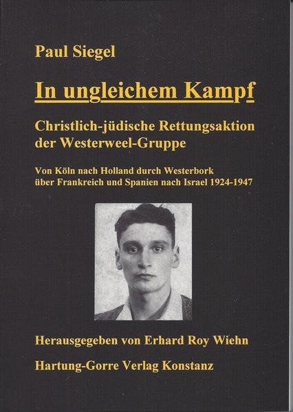 In ungleichem Kampf. Christlich-jüdische Rettungsaktion der Westerweel-Gruppe. Von Köln nach Holland