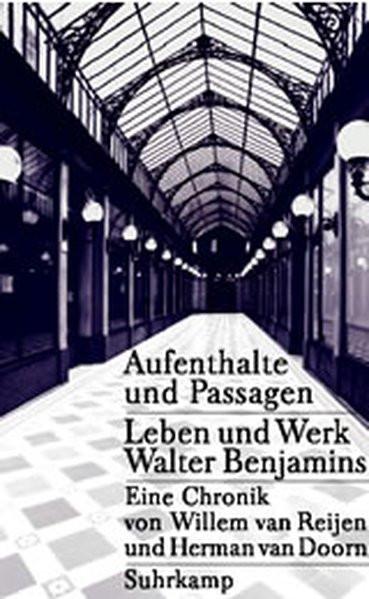 Aufenthalte und Passagen. Leben und Werk Walter Benjamins