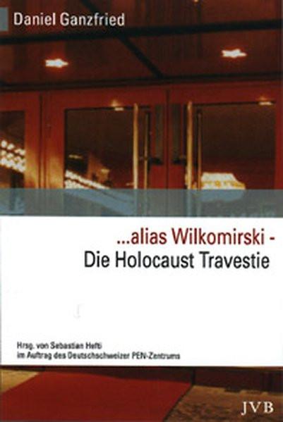 ...alias Wilkomirski. Die Holocaust-Travestie