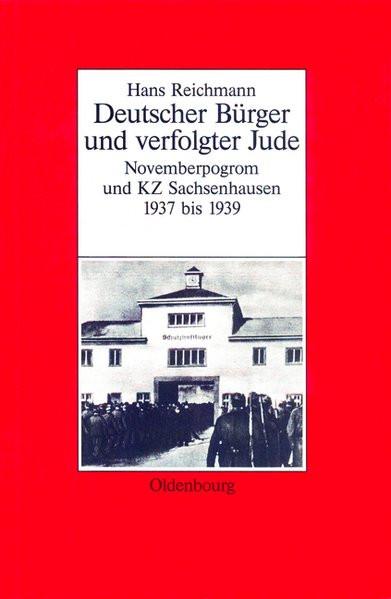 Deutscher Bürger und verfolgter Jude. Novemberpogrom und KZ-Sachsenhausen 1937 bis 1939