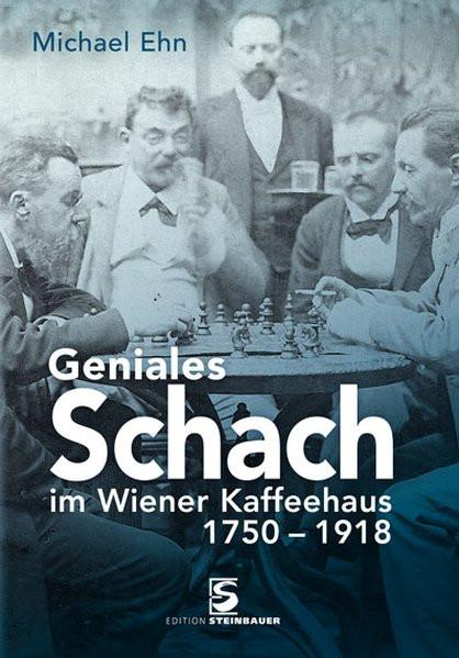 Geniales Schach im Wiener Kaffeehaus 1820-1918