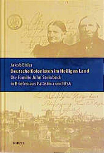 Deutsche Kolonisten im Heiligen Land. Die Familie John Steinbeck in Briefen aus Palästina und USA