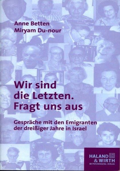 Wir sind die Letzten. Fragt uns aus. Gespräche mit den Emigranten der dreißiger Jahre in Israel
