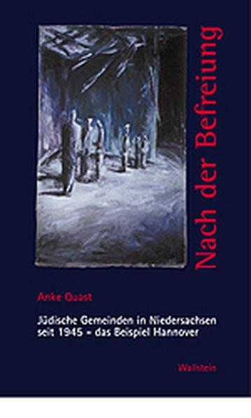 Nach der Befreiung. Jüdische Gemeinden in Niedersachsen seit 1945 - das Beispiel Hannover