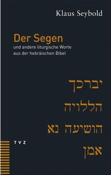 Der Segen und andere liturgische Worte aus der hebräischen Bibel
