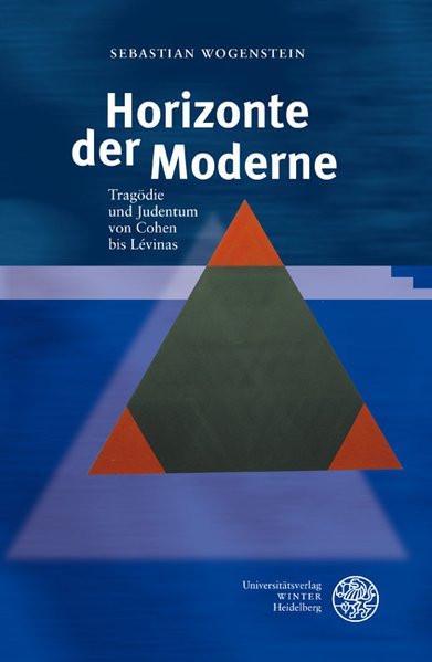 Horizonte der Moderne - Tragödie und Judentum von Cohen bis Lévinas