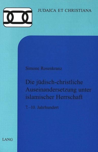 Die jüdisch-christliche Auseinandersetzung unter islamischer Herrschaft. 7.-10. Jahrhundert