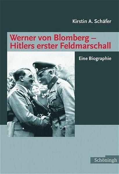 Werner von Blomberg - Hitlers erster Feldmarschall