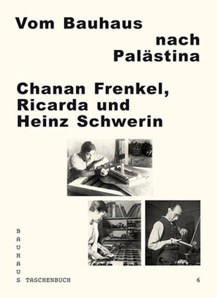 Vom Bauhaus nach Palästina: Chanan Frenkel - Ricarda und Heinz Schwerin